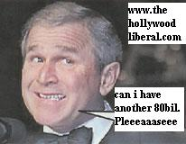 Thats right he wants another 80 bil for iraq 012405