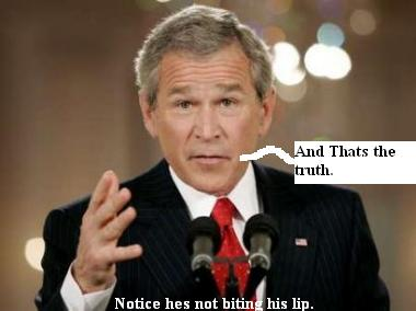 Heres a close up of Bush biting his lips which means he is lying