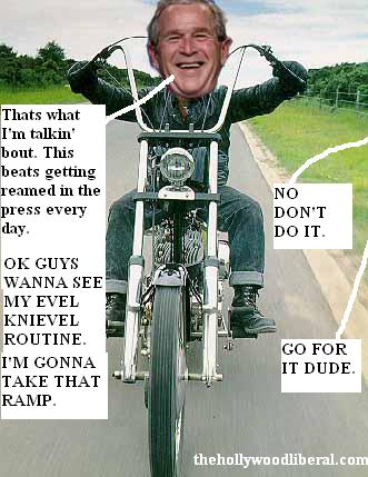 Bush wants to be like evel knievil