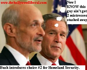 Bush's Latest choice for homeland security chief. 011305