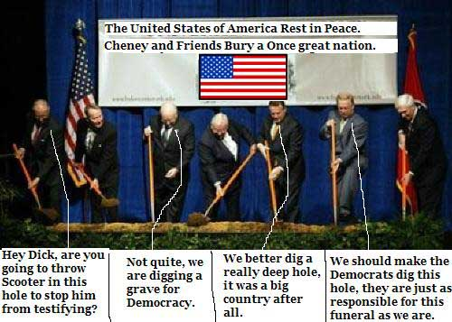 Dick Cheney and friends get together with shovels to bury democracy 111605