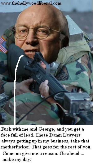 Cheney with a gun, don't mess with Dick or you will be shot on site