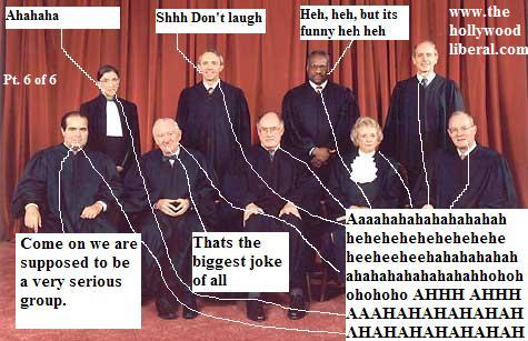 They laugh at the little people, the supreme court justices, Scalia, Reinquest, and the rest